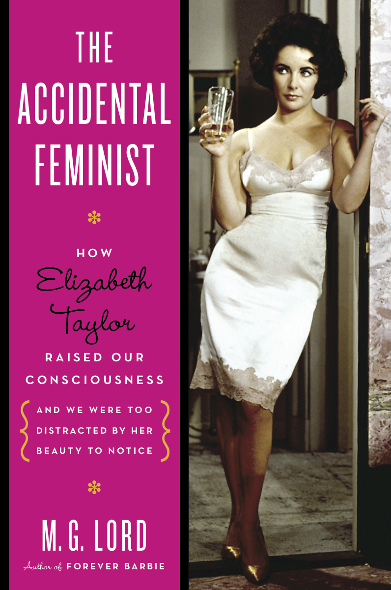 the accidental feminist  how elizabeth taylor raised our